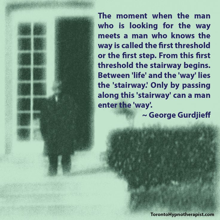 The moment when the man who is looking for the way meets a man who knows the way is called the first threshold or the first step. From this first threshold the stairway begins. Between 'life' and the 'way' lies the 'stairway.' Only by passing along this 'stairway' can a man enter the 'way'. ~ George Gurdjieff Quotes