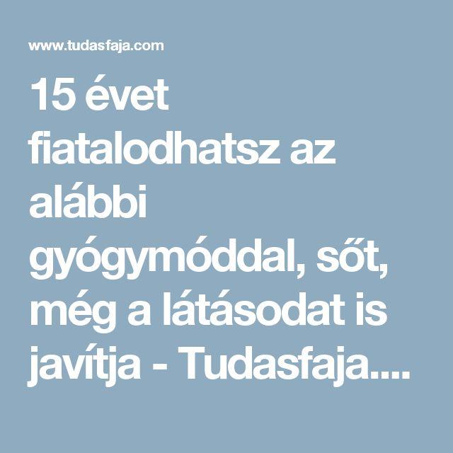 15 évet fiatalodhatsz az alábbi gyógymóddal, sőt, még a látásodat is javítja - Tudasfaja.com