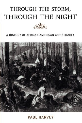 """Through the Storm, Through the Night: A History of African American Christianity (The African American History Series):   <span><span style=""""font-style:italic;"""">Through the Storm, Through the Night</span><span> provides a lively overview of the history of African American religion, beginning with the birth of African Christianity amidst the Transatlantic slave trade, and tracing the story through its growth in America. Noted author and historian Paul Harvey illustrates how black Christ..."""