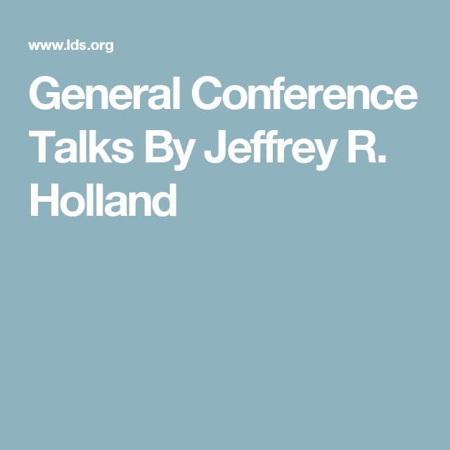 General Conference Talks By Jeffrey R. Holland
