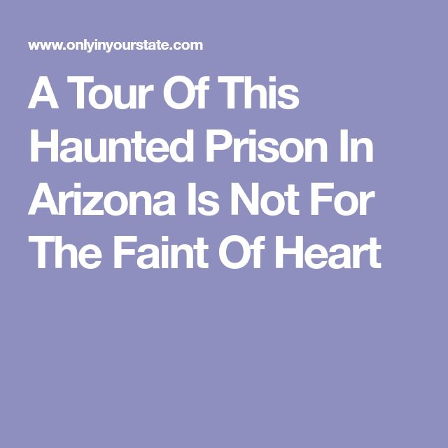 A Tour Of This Haunted Prison In Arizona Is Not For The Faint Of Heart