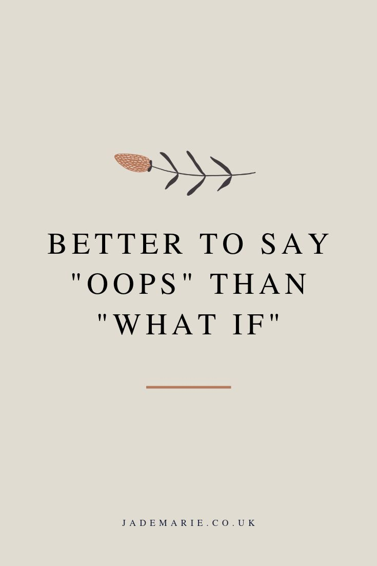 "Better To Say ""Oops"" Than ""What If"" Inspirational Quote"