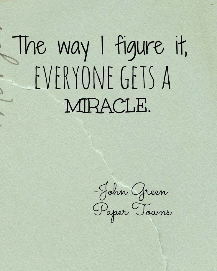 "The Unseen Teen: Read Paper Towns before you see the movie! ""The way I figure it, everyone gets a miracle"" - Paper towns by JOhn Green"