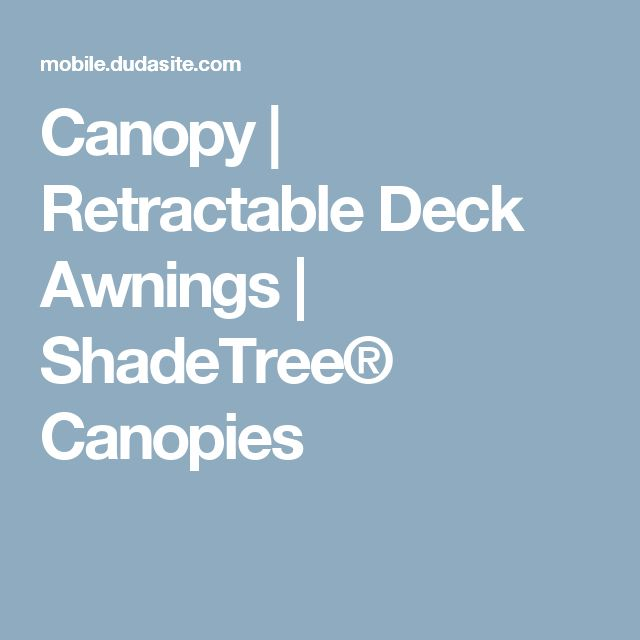 Canopy | Retractable Deck Awnings | ShadeTree® Canopies