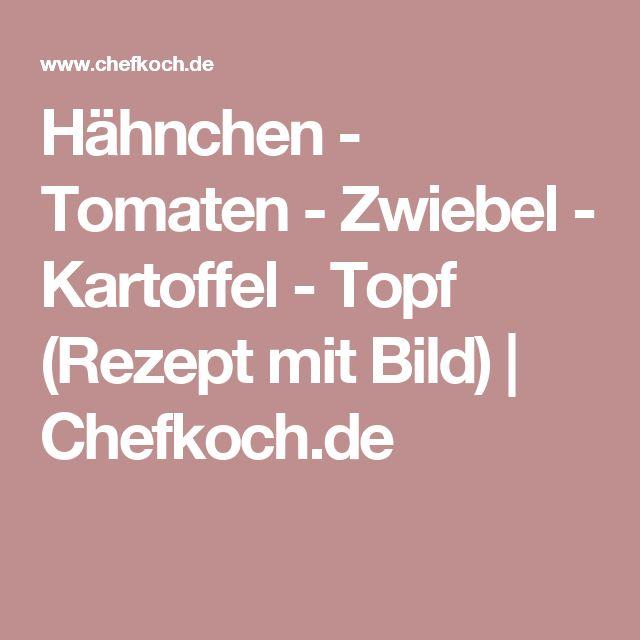 Hähnchen - Tomaten - Zwiebel - Kartoffel - Topf (Rezept mit Bild) | Chefkoch.de