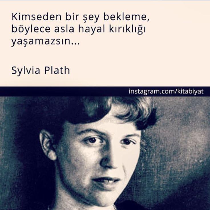 Kimseden bir şey bekleme, böylece asla hayal kırıklığı yaşamazsın...   - Sylvia Plath