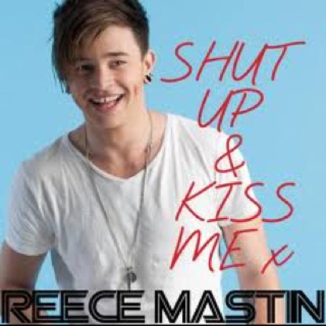 Shut Up And Kiss Me-Reece Mastin