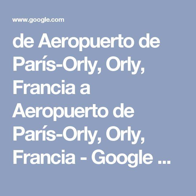 de Aeropuerto de París-Orly, Orly, Francia a Aeropuerto de París-Orly, Orly, Francia - Google Maps