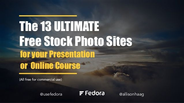 The 13 ULTIMATE Free Stock Photo Websites for your Presentation or Online Course by @allisonhaag by Fedora via slideshare