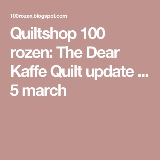 Quiltshop 100 rozen: The Dear Kaffe Quilt update ... 5 march
