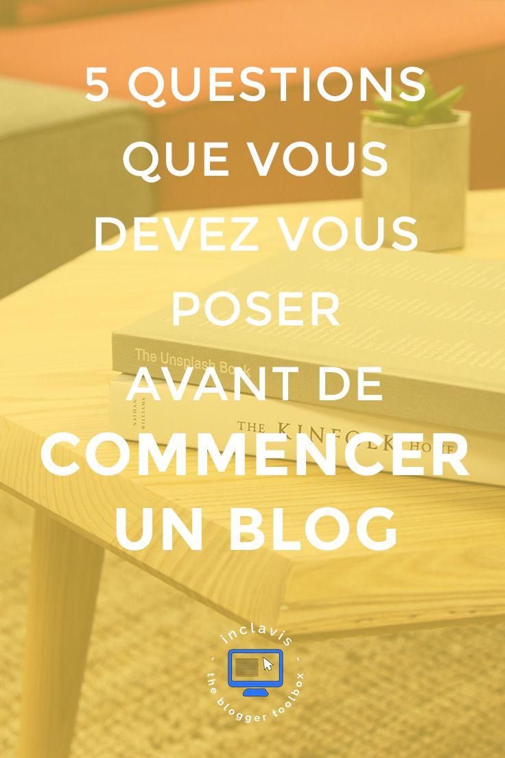 Vous voulez commencer un blog? En êtes vous vraiment sûr? Découvrez ici les 5 questions que vous devez impérativement vous poser avant de le faire