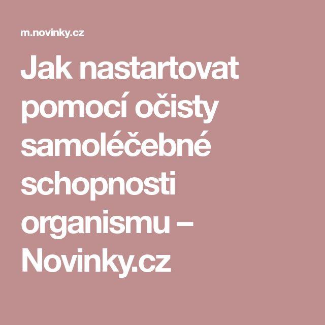 Jak nastartovat pomocí očisty samoléčebné schopnosti organismu – Novinky.cz