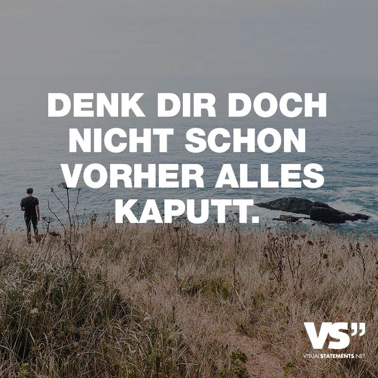 DENK DOCH NICHT SCHON VORHER ALLES KAPUTT. - VISUAL STATEMENTS®