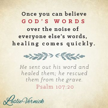 """""""Once you can believe God's words over the noise of everyone else's words, healing comes quickly"""" -Leslie Vernick // """"He sent out his words and healed them; he rescued them from the grave."""" -Psalm 107:20 pinterest.com/leslievernick leslievernick.com #healing #GodsWord #Psalms"""