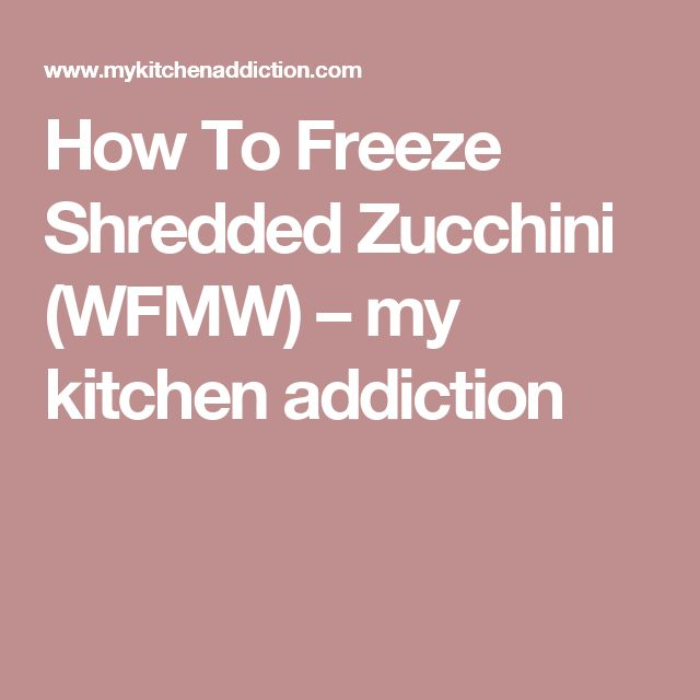How To Freeze Shredded Zucchini (WFMW) – my kitchen addiction AND recipes to use it!