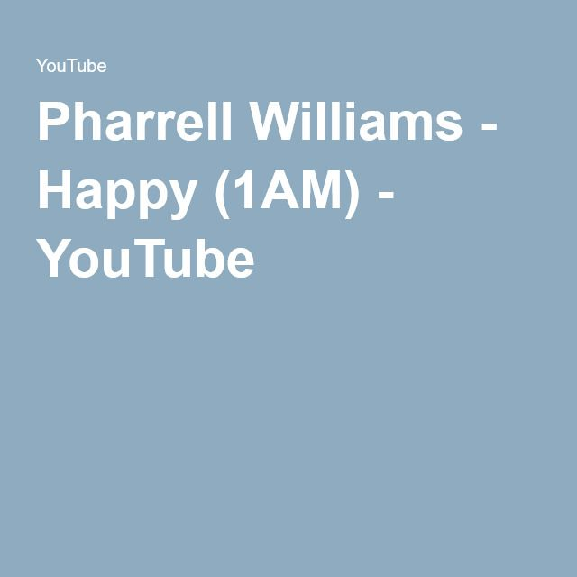 Pharrell Williams - Happy (1AM) - YouTube