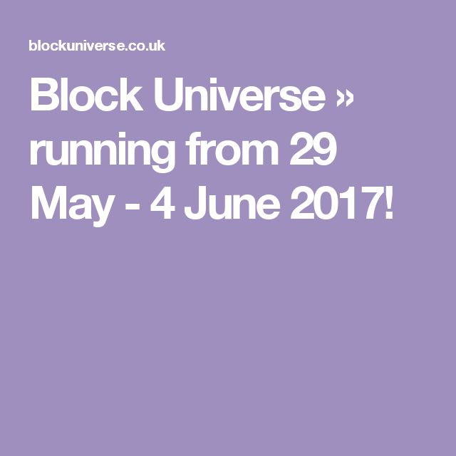 Block Universe  »  running from 29 May - 4 June 2017!