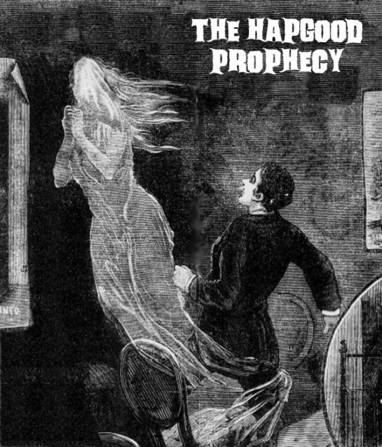 "The Hapgood Prophecy, a ghost story ""Some time back a spectre had visited my bedside, and, in an unearthly voice, bade me beware of the future. Its appearance was that of a woman wearing a veil, with a dress damp and tarnished as if it had been subject to a fall."" Read the story here: http://freakyfolktales.wordpress.com/2013/06/13/the-hapgood-prophecy/"