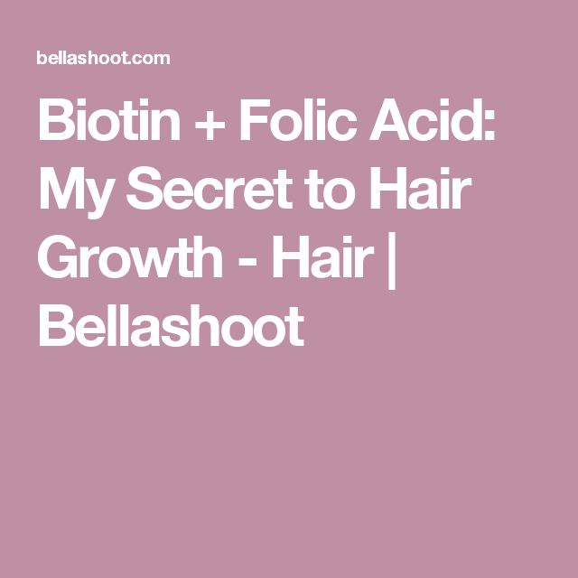 Biotin + Folic Acid: My Secret to Hair Growth - Hair | Bellashoot
