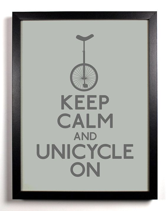 Keep Calm and Unicycle On Unicycle 8 x 10 by KeepCalmAndStayGold, $8.99