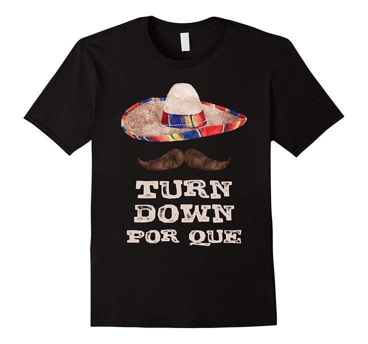 Turn Down Por Que T-Shirt Funny Tee for Cinco De Mayo Party