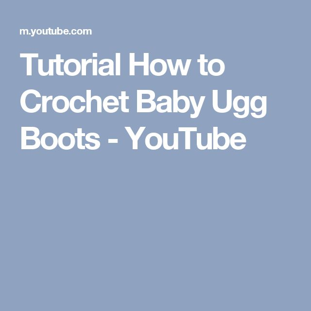 Tutorial How To Crochet Baby Ugg Boots Youtube Hooked On Crochet