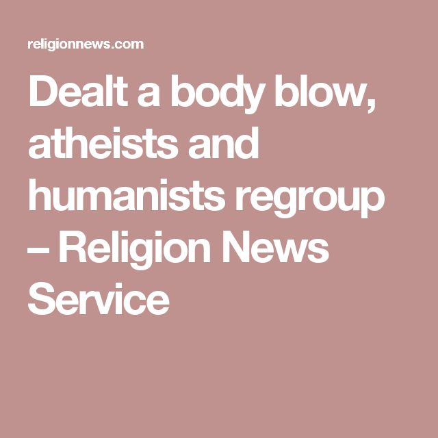 Dealt a body blow, atheists and humanists regroup – Religion News Service