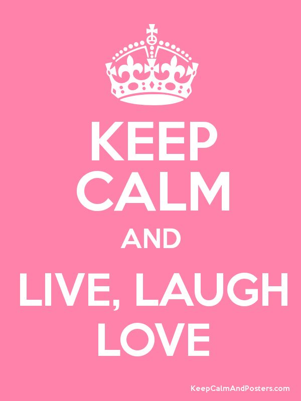 Keep calm and live laugh love