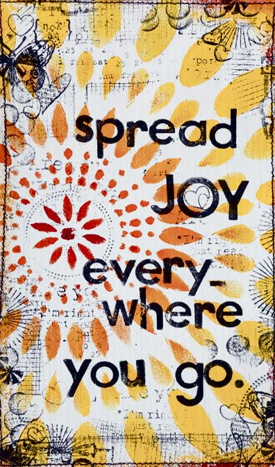 Spread joy, peace, love and light. Joy begets joy and and bliss go hand in hand.