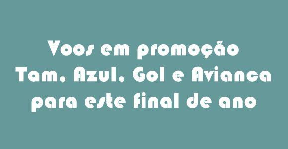 Voos Tam, Azul, Avianca e Gol em promoção neste fim de ano #azul #avianca #tam #gol #passagens #voos