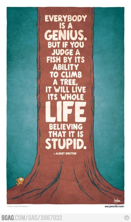 Albert Einstein: Everybody is a genius.