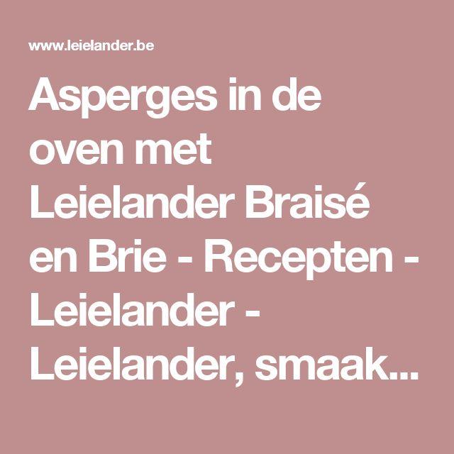 Asperges in de oven met Leielander Braisé en Brie - Recepten - Leielander - Leielander, smaakt als geen ander!