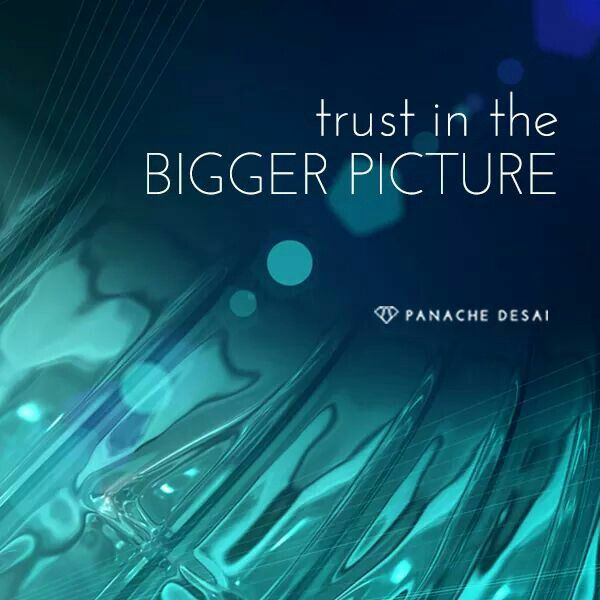 Trust in the bigger picture.