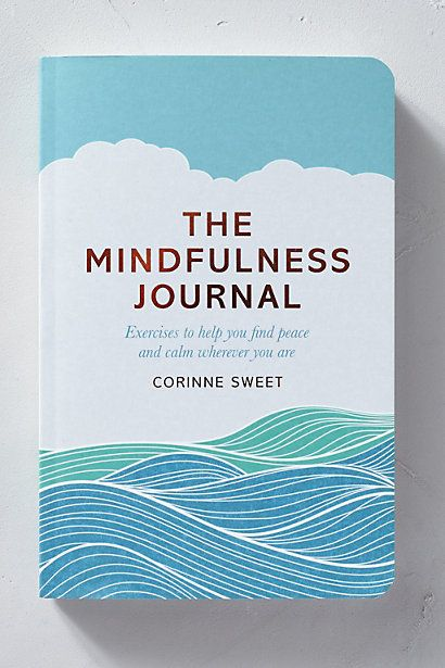 The Mindfulness Journal - mindfulness is a simple and powerful practice that can help you cut through the noise and reclaim tranquillity, wherever you are.