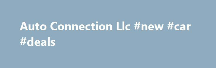 Auto Connection Llc #new #car #deals http://canada.remmont.com/auto-connection-llc-new-car-deals/  #auto connection # Our Services 2009 Subaru Outback Rebuilt Title Auto Connection London KY 1-888-312-3824 Proud Member of the BBB super nice with… more details 1994 Chevrolet S10 Pickup Auto Connection London KY 1-888-312-3824 Proud Member of the BBB good title trade in 4.3 v6 … more details 2007 Saturn Sky 1998 Chevrolet S10 Pickup 2006 GMC Sierra C/K1500 2004 Jeep Grand Cherokee 2006 Saturn…