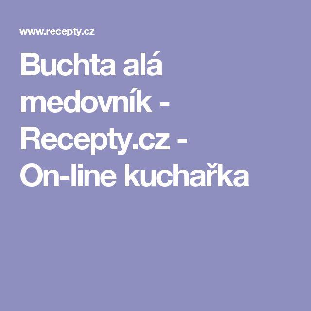 Buchta alá medovník - Recepty.cz - On-line kuchařka