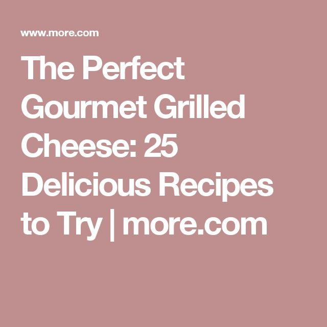 The Perfect Gourmet Grilled Cheese: 25 Delicious Recipes to Try   more.com
