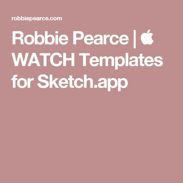 Robbie Pearce |  WATCH Templates for Sketch.app