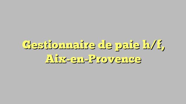 Gestionnaire de paie h/f, Aix-en-Provence