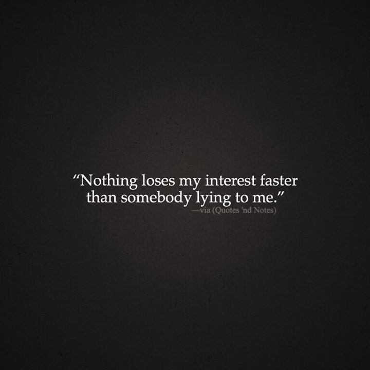 Nothing loses my interest faster than somebody lying to me. via (http://ift.tt/1UEylgQ)