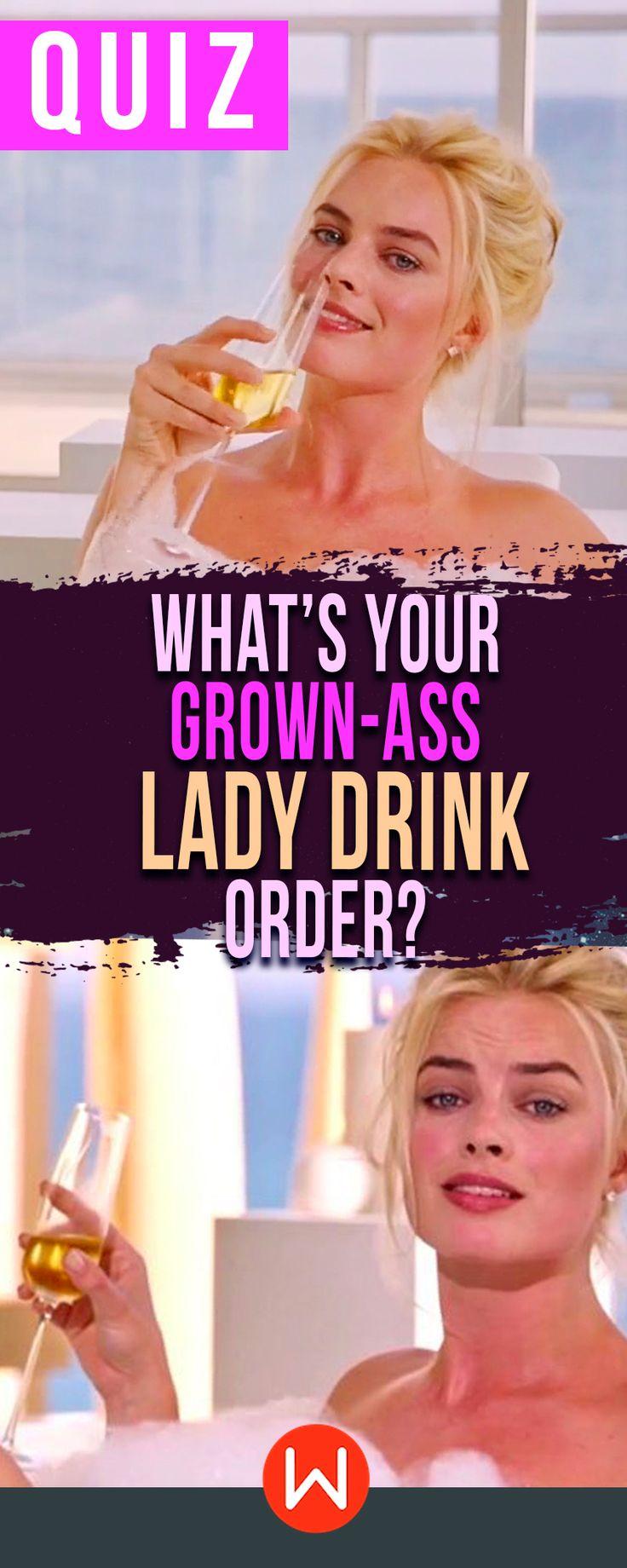 Quiz: What's your grown-ass Lady drink? Personality quiz, fun test, booze quiz, Personality test, buzzfeed quizzes, playbuzz quiz.
