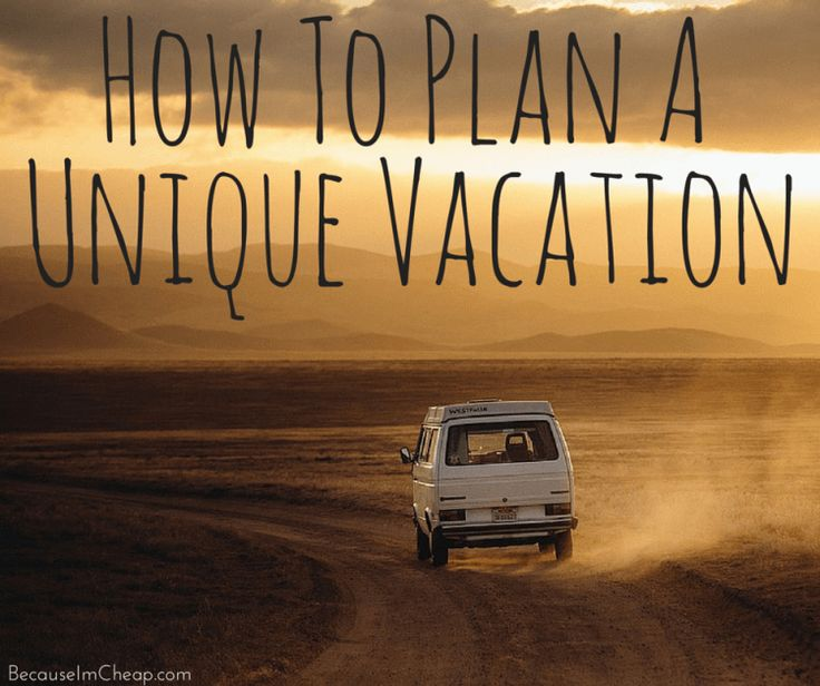 How To Plan A Unique Vacation #TravelTipTuesday