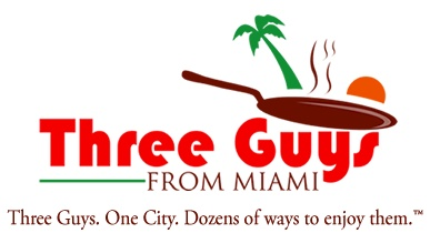 "THREE GUYS FROM MIAMI.  ""Everything you always wanted to know about Cuban Food, but were afraid to ask!"""