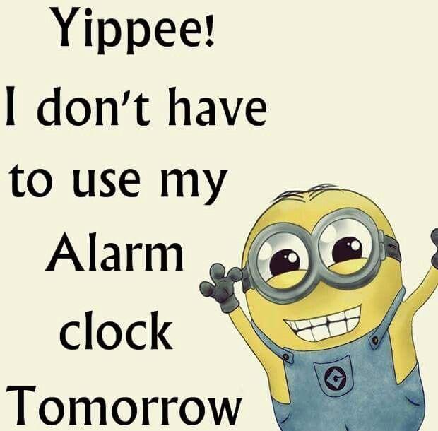 No Alarm Clock Tomorrow Minions Pinterest Clock The