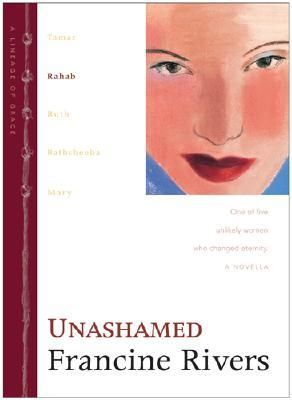 Unashamed: Rahab (Lineage of Grace, #2) by Francine Rivers