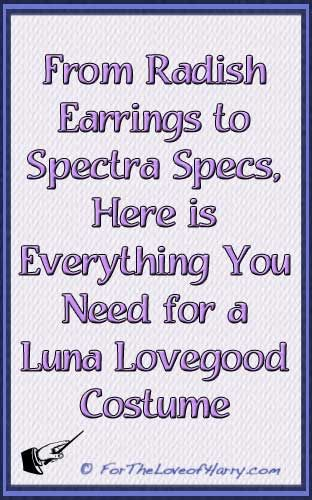 From radish earrings to Spectra Specs, this is everything you need for a Luna Lovegood costume. #lunalovegood http://fortheloveofharry.com/luna-lovegood-costume/