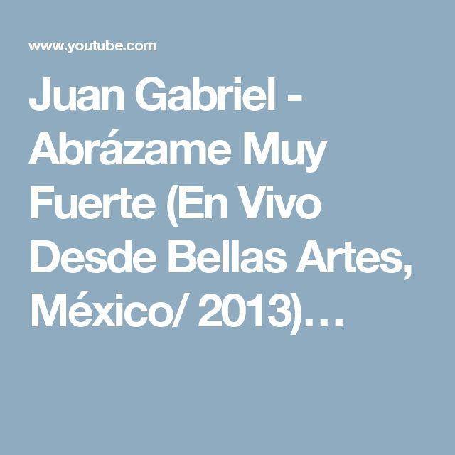 Juan Gabriel - Abrázame Muy Fuerte (En Vivo Desde Bellas Artes, México/ 2013)…