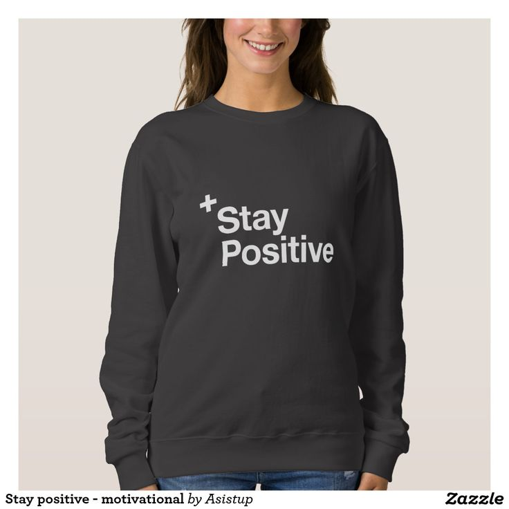 Stay positive - Daily motivation on sweatshirt #staypositive #mindset #havefaith #dailymotivation