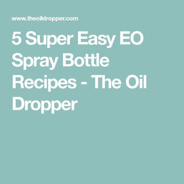 5 Super Easy EO Spray Bottle Recipes - The Oil Dropper