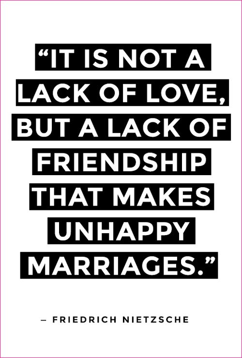 """It Is Not A Lack Of Love But A Lack Of Friendship That Makes Unhappy Marriages."" - Friedrich Nietzshe  #Love #Quote #Marriage"